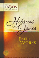 Hebrews and James: Faith Works (Passion Translation) by Dr. Brian Simmons