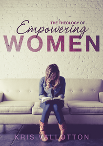 The Theology of Empowering Women by Kris Vallotton