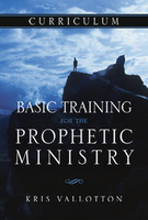 Basic Training for the Prophetic Ministry Curriculum by Kris Vallotton