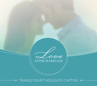 Love After Marriage: Taking Your Thoughts Captive by Lori Byrne and Barry Byrne