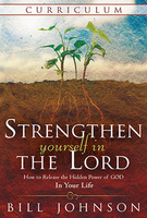 Strengthen Yourself In the Lord Curriculum by Bill Johnson