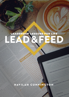 Leadership Lessons for Life: Lead and Feed by Havilah Cunnington