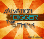Salvation is Bigger Than You Think by Eric Johnson