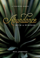 Abundance With a Purpose by Bill Johnson