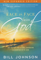 Face to Face With God - Expanded Edition by Bill Johnson