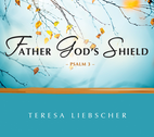 Father God's Shield - Psalm 3 by Teresa Liebscher