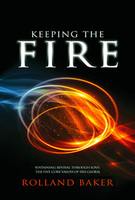 Keeping the Fire by Rolland & Heidi Baker