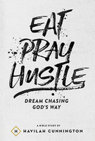 Eat Pray Hustle: A Bible Study To Chasing Dreams God's Way  by Havilah Cunnington