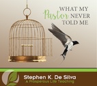 What My Pastor Never Told Me by Stephen De Silva