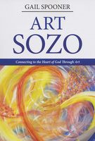 Art Sozo: Connecting to the Heart of God Through Art by Gail Spooner