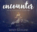 Encounter: An Activation of Your Spirit by Wendy Backlund