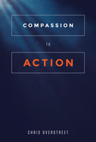 Compassion to Action by Chris Overstreet