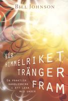 När Himmelriket Tränger Fram (When Heaven Invades Earth - Swedish) by Bill Johnson