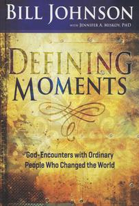 Defining Moments Book by Bill Johnson and Jennifer A. Miskov