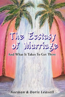 The Ecstasy of Marriage And What it Takes to Get There by Norman & Doris Leavell