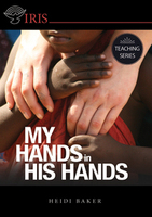 My Hands in His Hands by Rolland and Heidi Baker