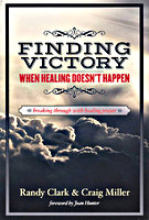 Finding Victory When Healing Doesn't Happen by Craig Miller and Randy Clark