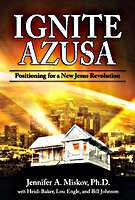 Ignite Azusa: Positioning for a New Jesus Revolution by Jennifer A. Miskov