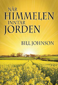 Når Himmelen Inntar Jorden (When Heaven Invades Earth - Norwegian) by Bill Johnson
