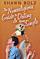 The Nonreligious Guide to Dating and Being Single by Shawn Bolz