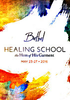 Bethel Healing School - The Hem of His Garment May 2016 by Bill Johnson, Danny Silk, Chris Overstreet, Joaquin Evans, Seth Dahl, Chris Gore, Tom Crandall, and Chuck Parry