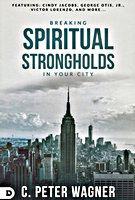 Breaking Spiritual Strongholds in Your City by C. Peter Wagner
