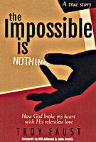 The Impossible Is Nothing by Troy Faust