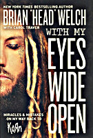 "With My Eyes Wide Open by Brian ""Head"" Welch"