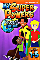 My Super Powers: Global Edition Book 1-3  by Dan McCollam