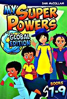 My Super Powers: Global Edition Book 7-9 by Dan McCollam