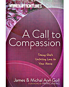 A Call to Compassion (Women on the Frontlines) by James Goll and Michal Ann Goll
