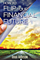 How to Flip Your Financial Future by Doug Addison