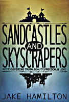 Sandcastles and Skyscrapers by Jake Hamilton