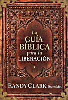 La Guía Bíblica para la Liberacíon by Randy Clark