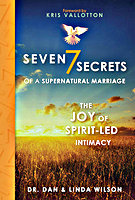 Seven Secrets of a Supernatural Marriage by Dr. Dan & Linda Wilson