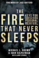 The Fire That Never Sleeps by Dr. Michael Brown and John Kilpatrick