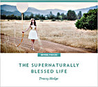 The Supernaturally Blessed Life by Tracey Hedge