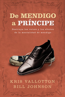 De Mendigo a Príncipe (Supernatural Ways of Royalty - Spanish) by Bill Johnson and Kris Vallotton