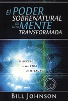 The Supernatural Power of a Transformed Mind (Spanish Translation) by Bill Johnson