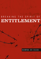 Breaking the Spirit of Entitlement by Dawna De Silva