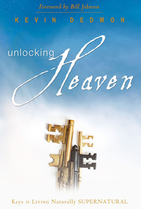 Unlocking Heaven: Keys to Living Naturally Supernatural by Kevin Dedmon