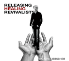Releasing Healing Revivalists by Banning Liebscher