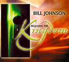 Releasing the Kingdom by Bill Johnson