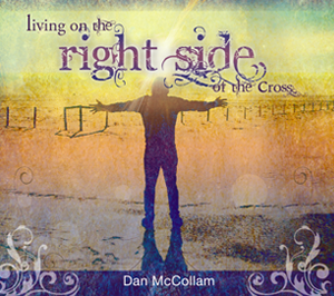 Living on the Right Side of the Cross by Dan McCollam