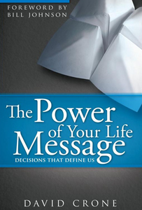 The Power of Your Life Message by David Crone