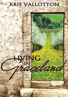 Living in Graceland by Kris Vallotton