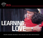 Learning to Love, The Heart of Iris by Rolland and Heidi Baker