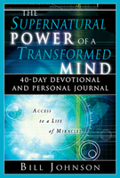 The Supernatural Power of a Transformed Mind Devotional by Bill Johnson