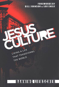 Jesus Culture: Living A Life That Transforms The World by Banning Liebscher