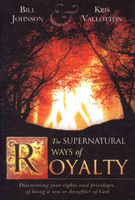The Supernatural Ways of Royalty - Hardback Edition by Kris Vallotton